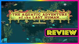 REVIEW /  The Aquatic Adventure of the Last Human