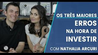 Os três maiores erros na hora de investir (com Nathalia Arcuri)