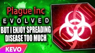 Plague Inc Evolved but I enjoy spreading disease too much