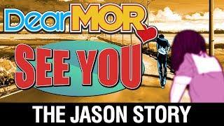 "Dear MOR: ""See You"" The Jason Story 12-13-17"