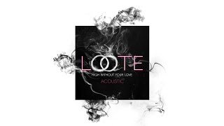Loote - High Without Your Love (Acoustic / Audio)
