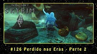The Elder Scrolls V: Skyrim (PC) #126 Perdido nas Eras - Parte 2 | PT-BR