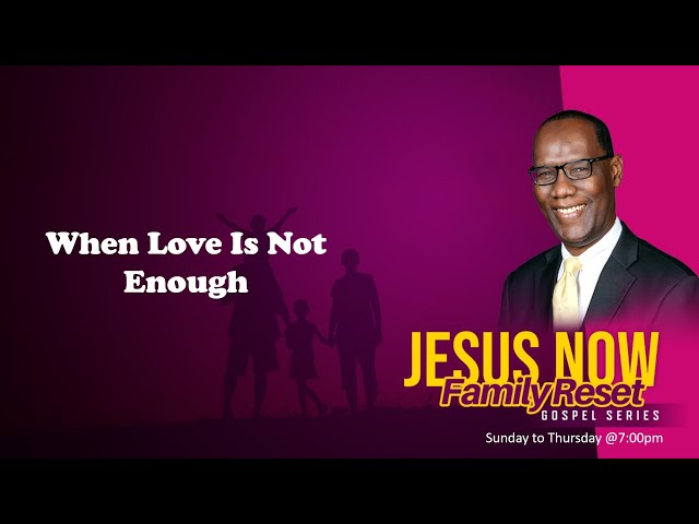 Jesus Now: Family Reset Gospel Series | When Love Is Not Enough | Pastor Alanzo Smith | 25.3.2021