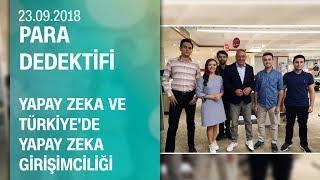 Yapay zeka ve Türkiye'de yapay zeka girişimciliği - Para Dedektifi 23.09.2018 Pazar