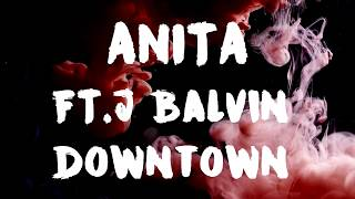 ANITA FT J BALVIN DOWNTOWN LETRA LYRIC NEW OFICIAL