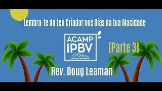 Lembra-te do teu Criador nos Dias da tua Mocidade (Parte 3) | Rev. Doug Leaman | IPBV