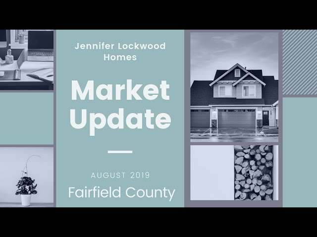 Market Update: Fairfield County plus Fairfield and Easton August 2019