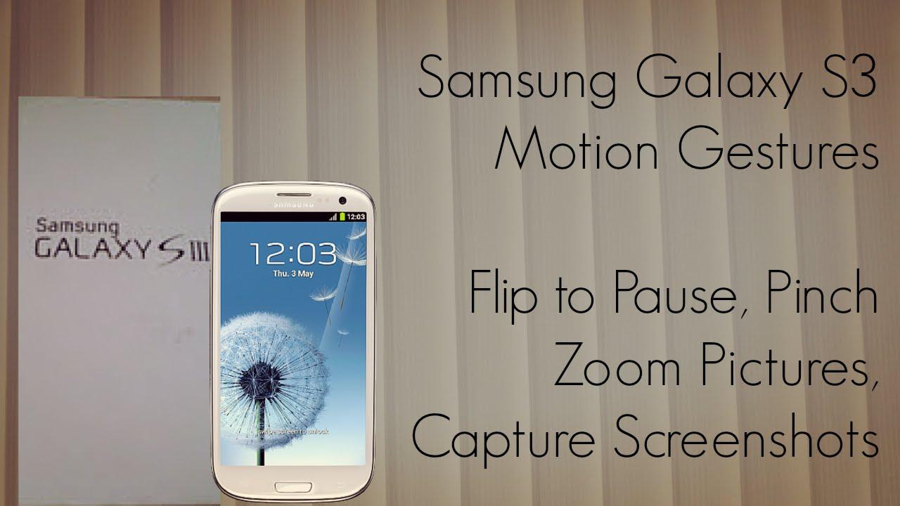 galaxy s3 motion gestures flip to pause pinch zoom pictures capture screenshots phoneradar