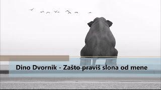 Dino Dvornik - Zašto praviš slona od mene (HD tekst)
