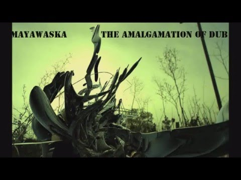 Mayawaska - The Amalgamation Of Dub [Mix]