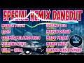 DJ REMIX SPESIAL DANGDUT 2019 NONSTOP  ALAN