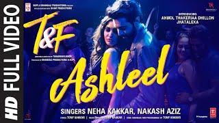 T & F: Ashleel (Full Video Song)   Neha K   Nakash Aziz   Tony K   Anmol Thakeria Dhillon, Jhataleka