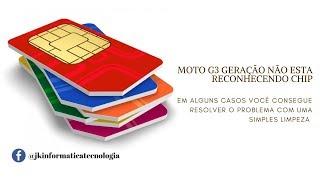 MOTO G3 GERAÇÃO NÃO RECONHECE O CHIP DA OPERADORA
