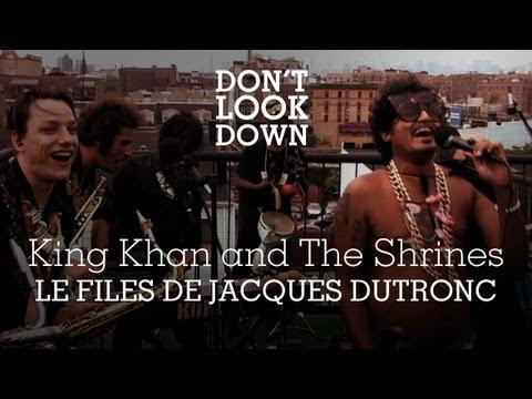 King Khan and the Shrines - Le Files De Jacques Dutronc - Don't Look Down