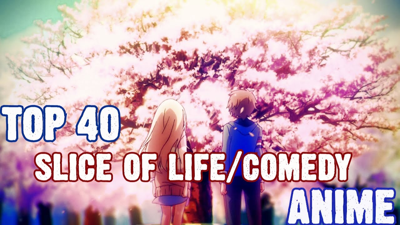 Top 40 Slice Of Life/Comedy Anime