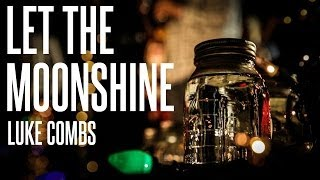 luke combs   let the moonshine official music video