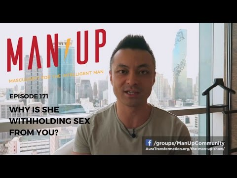 Why Is She Withholding Sex From You?  - The Man Up Show, Ep.