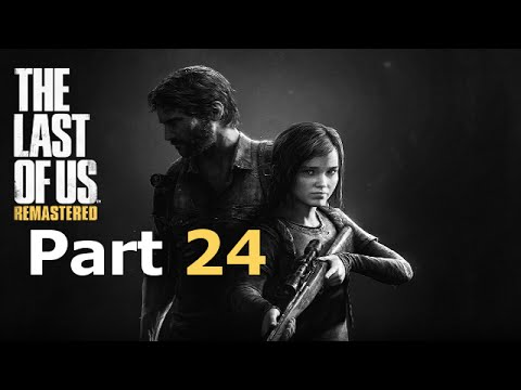 The Last Of Us:Remastered | No Commentary-Part 24-PS4 Campaign Gameplay/Playthrough
