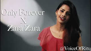 Only Forever x Zara Zara (RHTDM) - Mashup    @VoiceOfRitu   Ritu Agarwal