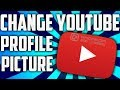 How To Change Your YouTube Profile Picture 2017