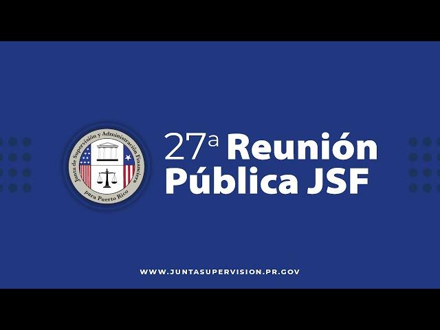 Vigesimoséptima Reunión Pública de la Junta de Supervisión Fiscal