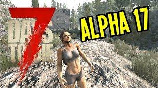 7 Days To Die ALPHA 17 - SO MUCH BETTER!! - 7 Days To Die Alpha 17 - Episode 1