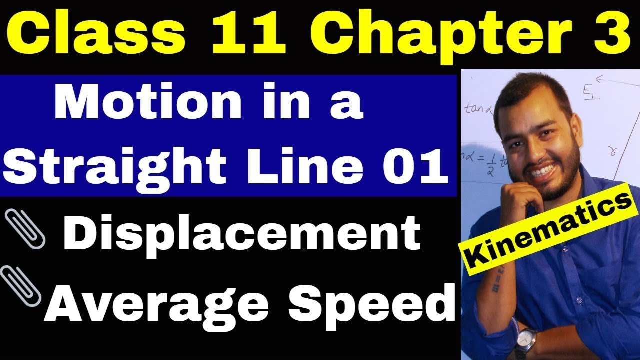 Class 11 Physics Chapt 03: KINEMATICS: Motion in a Straight Line 01:  Introduction || Average Speed