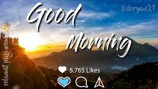 """Download story wa """"good morning""""     #deryan2.   😘😁😄:)"""