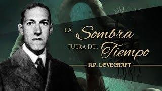 LA SOMBRA FUERA DEL TIEMPO, de H.P. LOVECRAFT - narrado por EL ABUELO KRAKEN 🦑