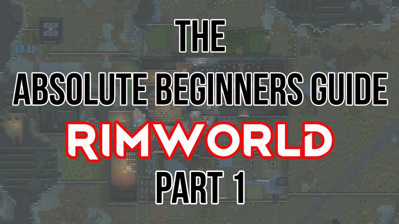 The Absolute Beginners guide to Rimworld 1 0- part 1