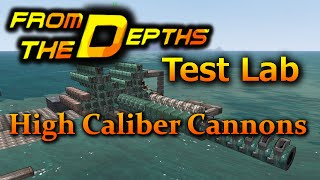 High Caliber Cannon ► From The Depths Test Lab | Custom Cannon