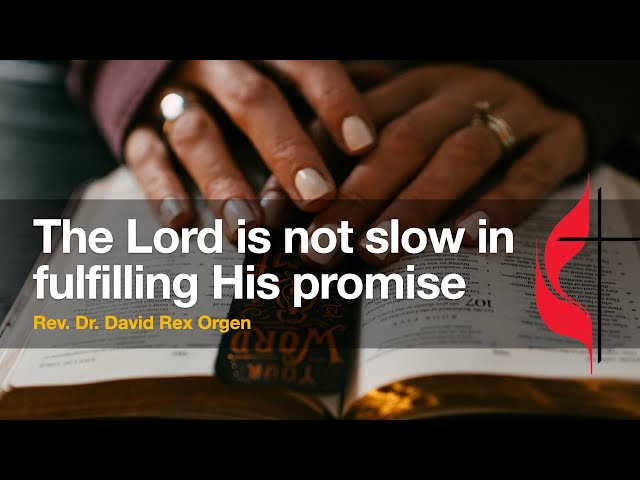 The Lord is not slow in fulfilling His promise