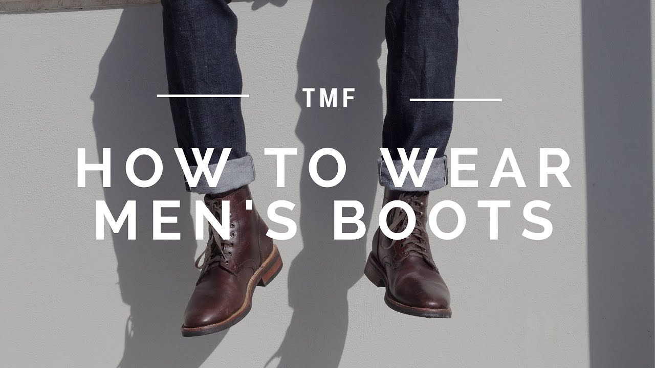 How To Wear Men S Boots Men S Style Tips Youtube