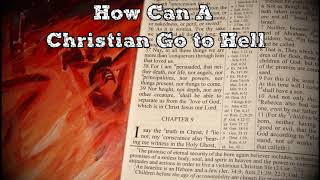 How Can A CHRISTIAN Go To HELL?!