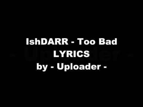 IshDARR - Too Bad LYRICS | - Uploader -