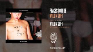Places To Hide - Wild N Soft