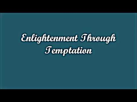 Enlightenment Through Temptation