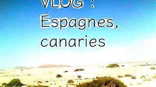 VLOG : Espagnes, canaries ?