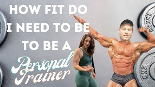 How Fit Do I Need to Be to Be a Personal Trainer