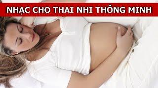 ♫♫ Nhạc Cho Thai Nhi Thông Minh - Nhạc Không Lời Thư Giãn Cho Bà Bầu