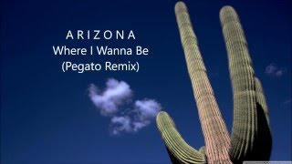 A R I Z O N A - Where I Wanna Be (Pegato Remix) (Lyrics)