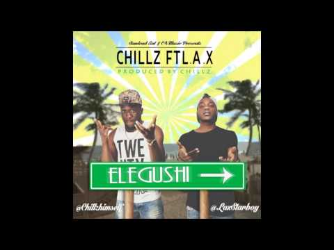 Chillz - Elegushi Ft. L. A. X. (OFFICIAL AUDIO 2014)