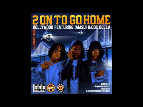 2 On TO GO HOME HOLLYWOOD FEAT DOC DOLLA AND IAMSU.     (Prod by SWAGETTI & PrimeStars)