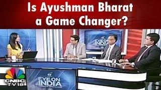 EYE ON INDIA: Is Ayushman Bharat a Game Changer? | #ModiCare: Progress So Far | CNBC TV18