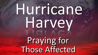 Hurricane Harvey - Praying for those Affected