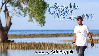 Setia Mu Gugur Di Mata - EYE (Adi Bugak Cover & Lirik)