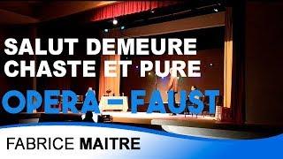 Salut demeure chaste et pure - FAUST de GOUNOD / Fabrice MAITRE