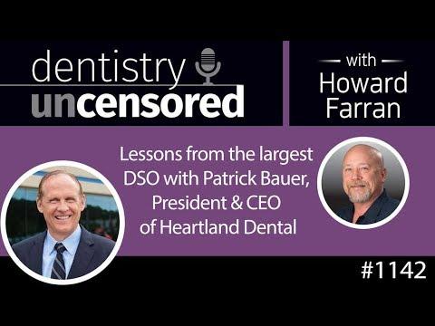 Dentistry Uncensored With Howard Farran 1142 : Patrick Bauer, President & CEO Of Heartland Dental