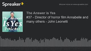 #37 - Director of horror film Annabelle and many others - John Leonetti (part 2 of 4)