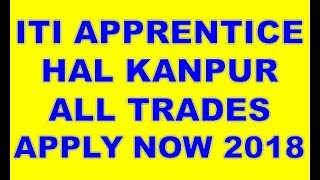 ITI APPRENTICE HAL KANPUR 2018-2019 APPLY NOW FULL DETAILS IN HINDI ALL TRADES NCVT OR SCVT